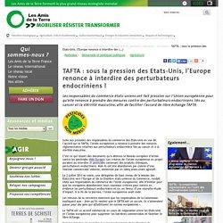 AMIS DE LA TERRE 21/05/15 TAFTA : sous la pression des Etats-Unis, l'Europe renonce à interdire des perturbateurs endocriniens !