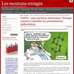 TAFTA : sous pression américaine, l'Europe renonce à interdire les perturbateurs endocriniens