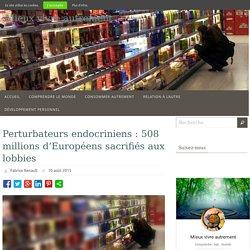 Perturbateurs endocriniens : 508 millions d'Européens sacrifiés aux lobbies