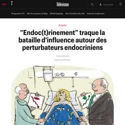 """""""Endoc(t)rinement"""" traque la bataille d'influence autour des perturbateurs endocriniens"""