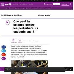 FRANCE CULTURE 19/12/16 LA METHODE SCIENTIFIQUE - Que peut la science contre les perturbateurs endocriniens ?