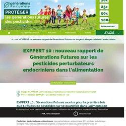 GENERATIONS FUTURES 04/09/18 EXPPERT 10 : nouveau rapport de Générations Futures sur les pesticides perturbateurs endocriniens dans l'alimentation