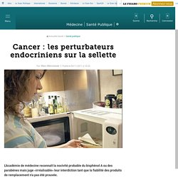 Cancer : les perturbateurs endocriniens sur la sellette