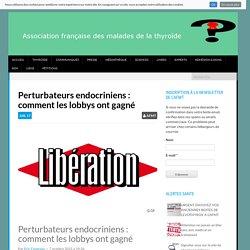Perturbateurs endocriniens: comment leslobbys ontgagné – Association française des malades de la thyroide