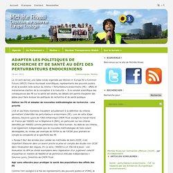 BLOG DE MICHELE RIVASI 18/04/12 Adapter les politiques de recherche et de santé au défi des perturbateurs endocriniens.