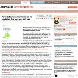 Perturbateurs endocriniens: on ne peut plus dire qu'on ne sait pas - Journal de l'environnement