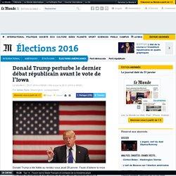 Donald Trump perturbe le dernier débat républicain avant le vote de l'Iowa
