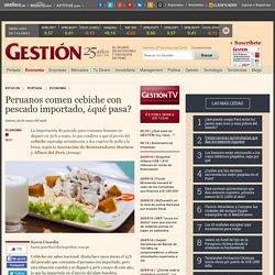 Gestión (ARMAP) 26/5/16 - ¿Por qué los peruanos estamos consumiendo cada vez más cebiche con pescado importado?