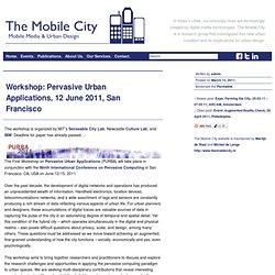 Workshop: Pervasive Urban Applications, 12 June 2011, San Francisco