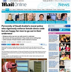 Perversity of Saudi Arabia¿s moral police who rigorously enforce female dress code but are happy for men to go out in their underwear