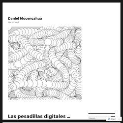 Las pesadillas digitales … – Daniel Mocencahua