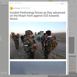 Kurdish Peshmerga forces as they advanced on the Khazir front against ISIS towards Mosul - ISIS - ISIL map, map of war in Syria, Iraq, Libya - Daesh map - Mosul operation - isis.liveuamap.com
