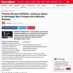 Thomas Pesquet[VIDEO]: suivez en direct le décollage dans l'espace de la Mission Proxima