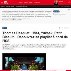 Thomas Pesquet : M83, Yuksek, Petit Biscuit... Découvrez sa playlist à bord de l'ISS