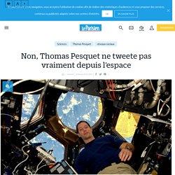 Non, Thomas Pesquet ne tweete pas vraiment depuis l'espace - Le Parisien