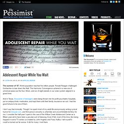 "The Pessimist: ""Adolescent Repair While You Wait"""