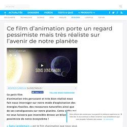 Ce film d'animation porte un regard pessimiste mais très réaliste sur l'avenir de notre planète