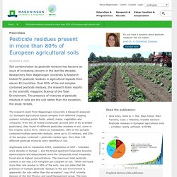 WAGENINGEN UNIVERSITY 09/11/18 Pesticide residues present in more than 80% of European agricultural soils
