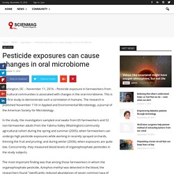 Pesticide exposures can cause changes in oral microbiome - Scienmag