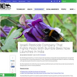 Israeli Pesticide Company That Fights Pests With Bumble Bees Now Launches In India