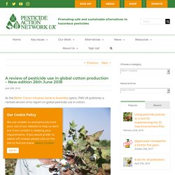 PESTICIDE ACTION NETWORK 26/06/18 A review of pesticide use in global cotton production – New edition 26th June 2018