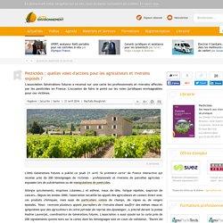 ACTU ENVIRONNEMENT 21/04/16 Pesticides : quelles voies d'actions pour les agriculteurs et riverains exposés ?