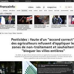 """Pesticides : faute d'un """"accord correct"""", des agriculteurs refusent d'appliquer les zones de non-traitement et souhaitent """"bloquer les villes entières"""""""