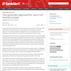 EUREKALERT 29/09/20 Two pesticides approved for use in US harmful to bees (flupyradifurone et sulfoxaflor)