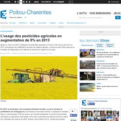 FRANCE 3 POITOU CHARENTES/AFP 23/12/14 L'usage des pesticides agricoles en augmentation de 9 % en 2013