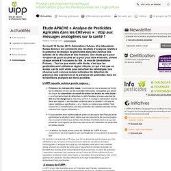 """UIPP 19/02/13 Etude APACHE """" analyse de pesticides agricoles dans les cheveux"""" : stop aux messages anxiogènes sur la santé!"""