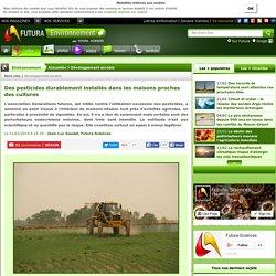 Des pesticides durablement installés dans les maisons proches des cultures