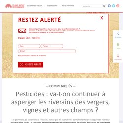 Pesticides : va-t-on continuer à asperger les riverains des vergers, vignes et autres champs ?