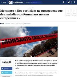 Monsanto « Nos pesticides ne provoquent que des maladies conformes aux normes européennes
