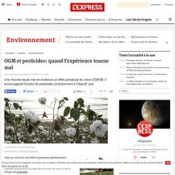 L EXPRESS - MAI 2010 - Une récente étude met en évidence un effet paradoxal du coton OGM Bt: il encouragerait l'emploi de pestic