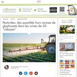 """Pesticides: des quantités hors normes de glyphosate dans les urines de 30 """"cobayes"""""""