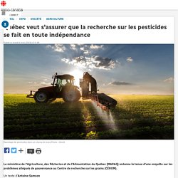 Québec veut s'assurer que la recherche sur les pesticides se fait en toute indépendance