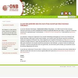 OBSERVATOIRE NATIONAL DE LA BIODIVERSITE 01/06/17 Le suivi des pesticides dans les cours d'eau couvert par deux nouveaux indicateurs