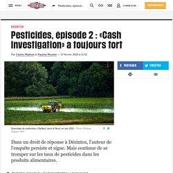 Pesticides, épisode 2: «Cash Investigation» a toujours tort