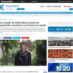 Le combat de Valérie Murat contre les pesticides meurtriers sur France 5 ce mardi - France 3 Aquitaine