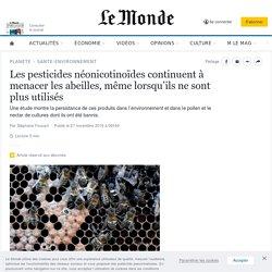 LE MONDE 27/11/19 Les pesticides néonicotinoïdes continuent à menacer les abeilles, même lorsqu'ils ne sont plus utilisés