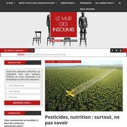 Pesticides, nutrition : surtout, ne pas savoir