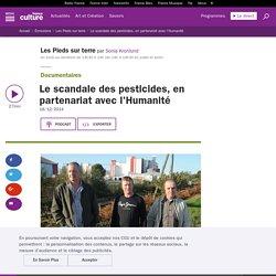 FRANCE CULTURE 18/12/14 LES PIEDS SUR TERRE - Le scandale des pesticides, en partenariat avec l'Humanité