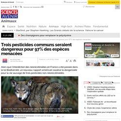 SCIENCES ET AVENIR 11/04/16 Trois pesticides communs seraient dangereux pour 97% des espèces menacées