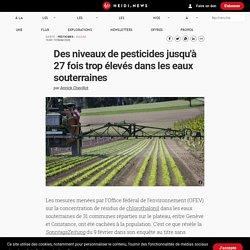 Des niveaux de pesticides jusqu'à 27 fois trop élevés dans les eaux souterraines