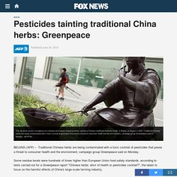 AFP 24/06/13 Pesticides tainting traditional China herbs: Greenpeace