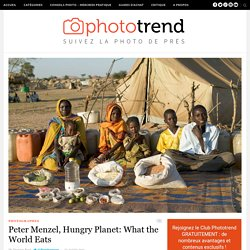Peter Menzel, What the World Eats | Phototrend.fr-Mozilla Firefox