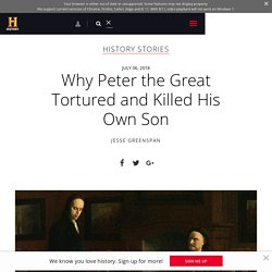 Why Peter the Great Tortured and Killed His Own Son - HISTORY