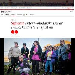 Peter Wolodarski: Det är en mörk tid vi lever i just nu