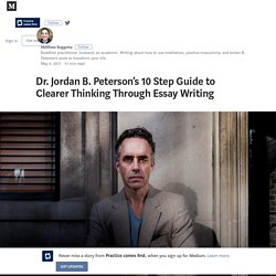 Dr. Jordan B. Peterson's 10 Step Guide to Clearer Thinking Through Essay Writing
