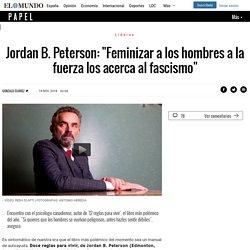 """Jordan B. Peterson: """"Feminizar a los hombres a la fuerza los acerca al fascismo"""""""